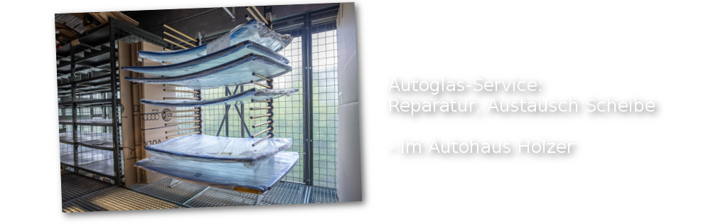 Autoglas-Service: Reparatur, Austausch Scheibe - im Autohaus Holzer, Stuttgart-Korntal